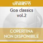 Goa classics vol.2 cd musicale di Artisti Vari