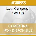 Get up cd musicale di Steppers Jazz