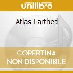Atlas earthed cd musicale di Artisti Vari