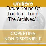 ARCHIVES V.1 cd musicale di FUTURE SOUND OF LONDON