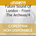 ARCHIVES VOL4 cd musicale di FUTURE SOUND OF LONDON