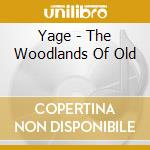 The woodlands of old cd musicale di Yage