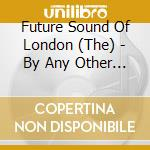 BY ANY OTHER NAME cd musicale di FUTURE SOUND OF LONDN