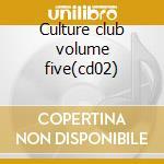 Culture club volume five(cd02) cd musicale di Artisti Vari