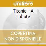 Titanic tribute cd musicale di Artisti Vari