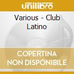 Club latino 30 hot hispanic cd musicale di Artisti Vari