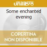 Some enchanted evening cd musicale di Dean Martin
