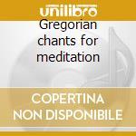 Gregorian chants for meditation cd musicale