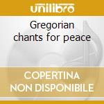 Gregorian chants for peace cd musicale