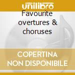 Favourite overtures & choruses cd musicale
