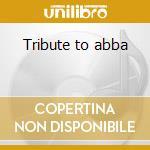 Tribute to abba cd musicale di Artisti Vari