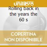 Rolling back in the years the 60 s cd musicale