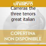 Carreras the three tenors great italian cd musicale