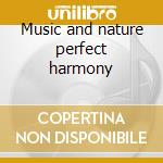 Music and nature perfect harmony cd musicale