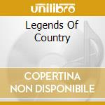 Legends of country cd musicale di Artisti Vari