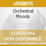 Orchestral moods experience the sound cd musicale di Artisti Vari