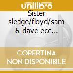Sister sledge/floyd/sam & dave ecc... cd musicale di Heart & soul of