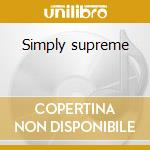 Simply supreme cd musicale di The Supremes