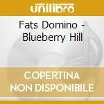 Fats Domino - Blueberry Hill / Best Of cd musicale di Domino Fats