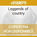 Leggends of country cd musicale di Artisti Vari