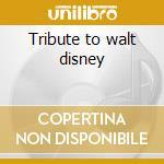Tribute to walt disney cd musicale di Artisti Vari