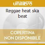 Reggae heat ska beat cd musicale di Artisti Vari