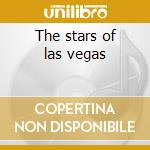 The stars of las vegas cd musicale di Artisti Vari