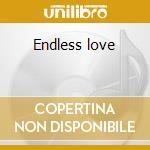 Endless love cd musicale di Artisti Vari
