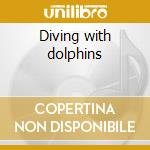 Diving with dolphins cd musicale