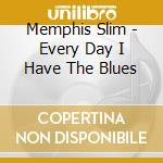 Every day i have the blues cd musicale di Slim Memphis