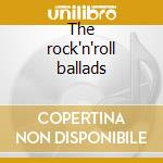 The rock'n'roll ballads cd musicale di Roy Orbison