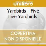 Five live yardbirds cd musicale di Yardbirds The