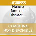 The ultimate collection cd musicale di Mahalia Jackson
