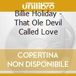 That ole devil called love cd musicale di Billie Holiday