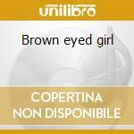 Brown eyed girl cd musicale di Van Morrison