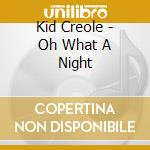 Oh!what a night cd musicale di Kid kreole& coconuts