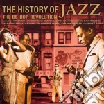 Various - The History Of Jazz - The Be-Bop Revolution cd musicale