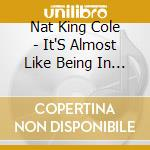 It'salmost like being in love cd musicale di Cole nat king