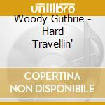 Hard travellin' cd musicale di Guthrie Woody