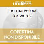 Too marvellous for words cd musicale