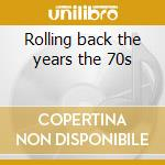 Rolling back the years the 70s cd musicale