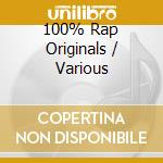 100% RAP ORIGINALS cd musicale di ARTISTI VARI