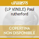 (LP VINILE) Paul rutherford lp vinile di Paul Rutherford