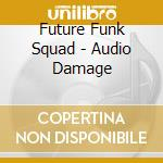 Audio damage cd musicale di Future funk squad