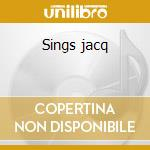 Sings jacq cd musicale