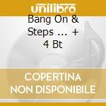 BANG ON & STEPS ... + 4 BT cd musicale di CANNON FREDDIE