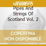 PIPES AND STRINGS OF SCOTLAND VOL. 2 cd musicale di Tommy Scott
