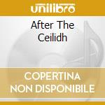 AFTER THE CEILIDH cd musicale di CULTURE CEILIDH BAND