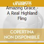 Amazing Grace - A Real Highland Fling cd musicale di Grace Amazing