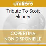 TRIBUTE TO SCOTT SKINNER cd musicale di Strathspey Banchory